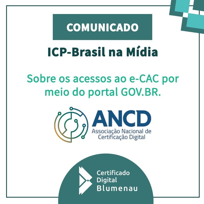 COMUNICADO ICP-Brasil na Mídia:  Sobre os acessos ao e-CAC por meio do portal GOV.BR.